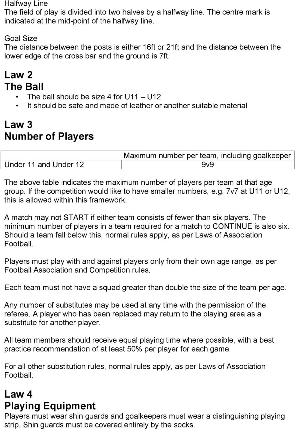 Law 2 The Ball The ball should be size 4 for U11 U12 It should be safe and made of leather or another suitable material Law 3 Number of Players Under 11 and Under 12 Maximum number per team,
