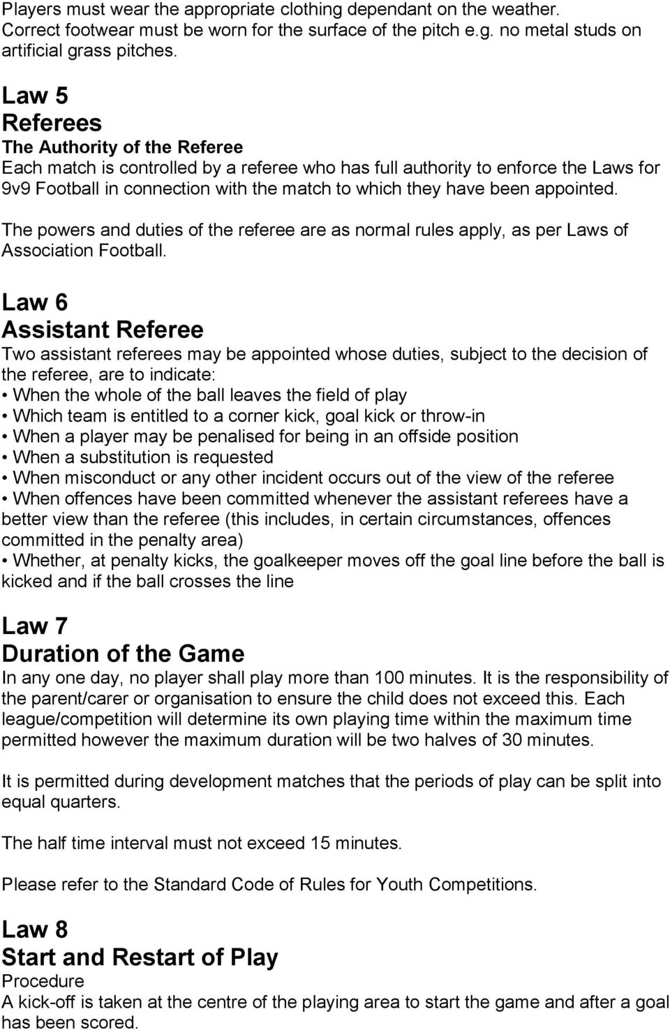 appointed. The powers and duties of the referee are as normal rules apply, as per Laws of Association Football.