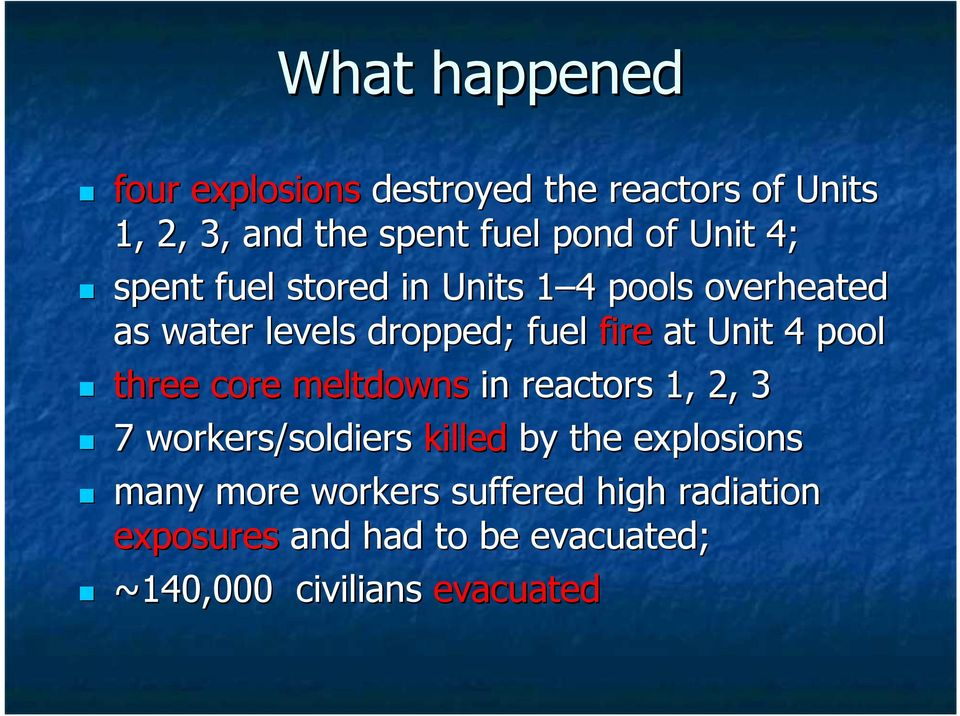 Unit 4 pool three core meltdowns in reactors 1, 2, 3 7 workers/soldiers killed by the explosions