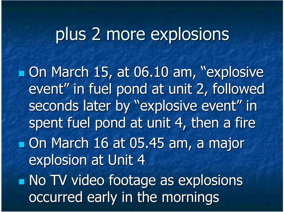 explosive event in spent fuel pond at unit 4, then a fire On March 16 at