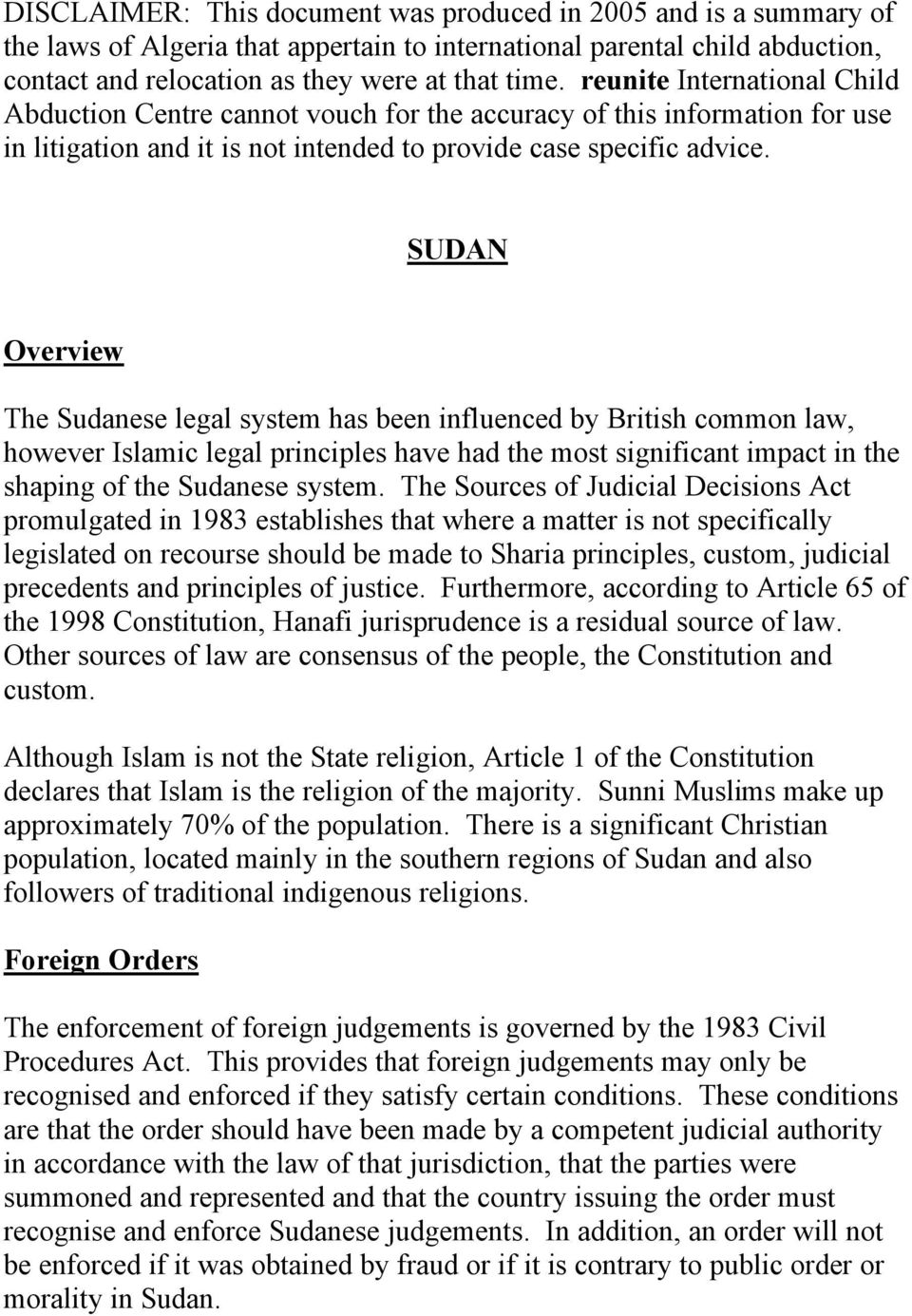 SUDAN Overview The Sudanese legal system has been influenced by British common law, however Islamic legal principles have had the most significant impact in the shaping of the Sudanese system.