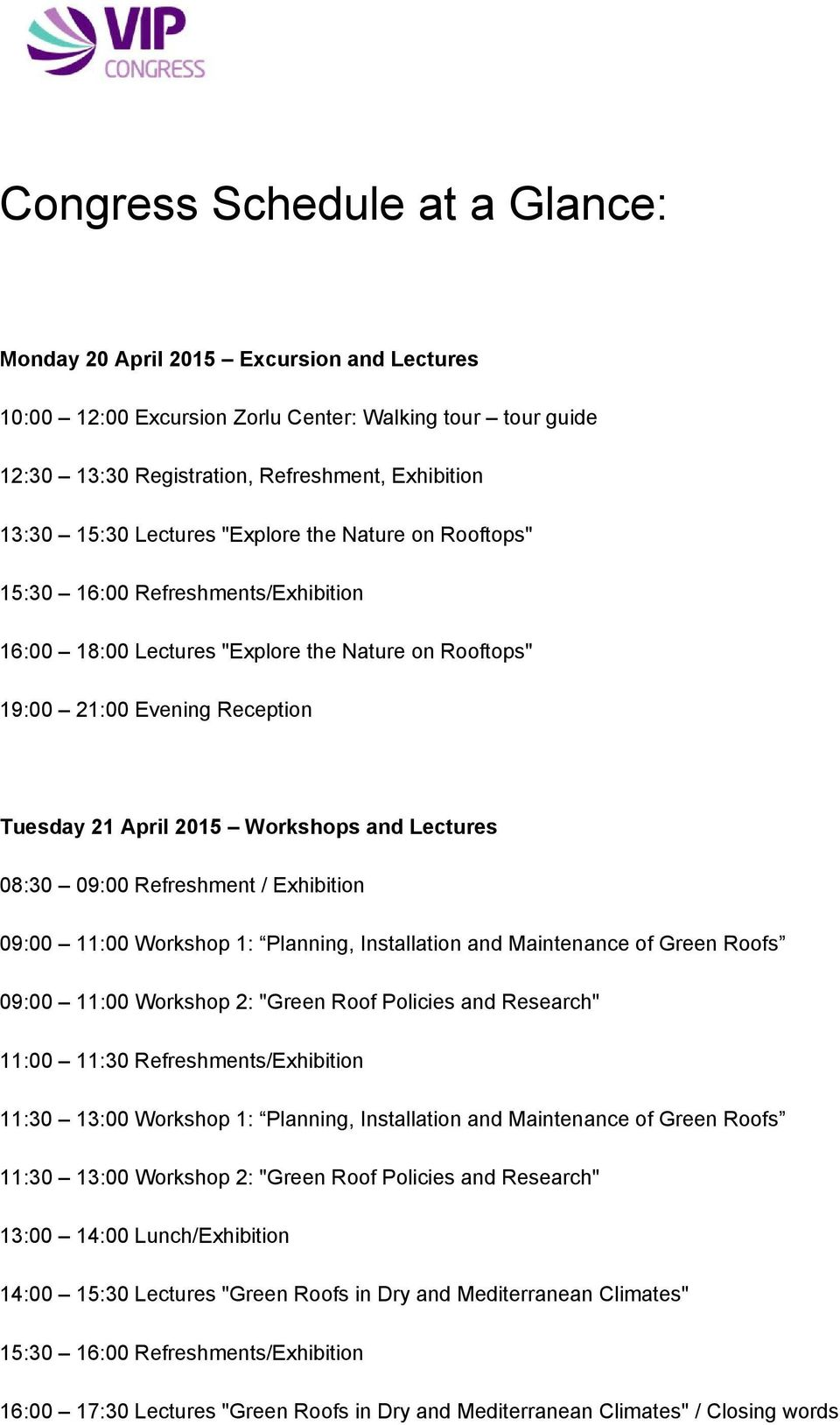 "Lectures 08:30 09:00 Refreshment / Exhibition 09:00 11:00 Workshop 1: Planning, Installation and Maintenance of Green Roofs 09:00 11:00 Workshop 2: ""Green Roof Policies and Research"" 11:00 11:30"