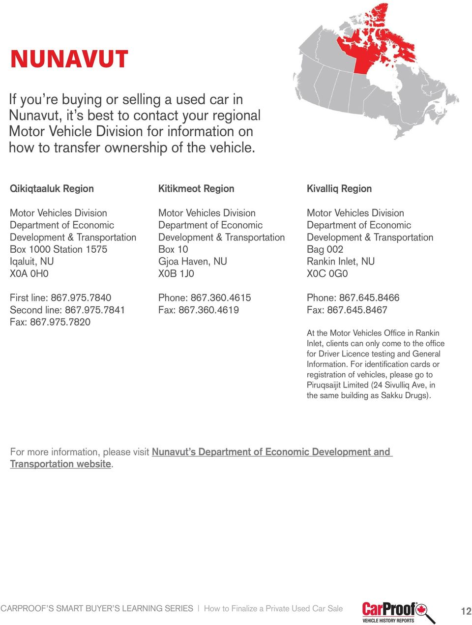 975.7820 Kitikmeot Region Motor Vehicles Division Department of Economic Development & Transportation Box 10 Gjoa Haven, NU X0B 1J0 Phone: 867.360.