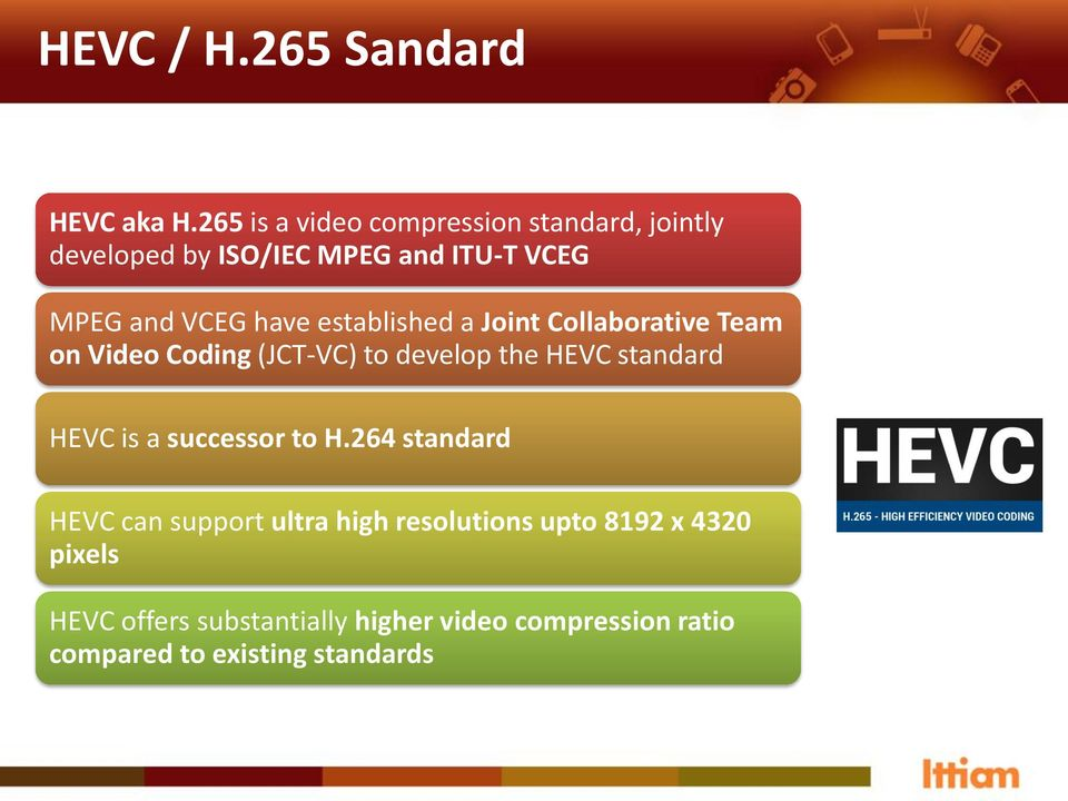 established a Joint Collaborative Team on Video Coding (JCT-VC) to develop the HEVC standard HEVC is a