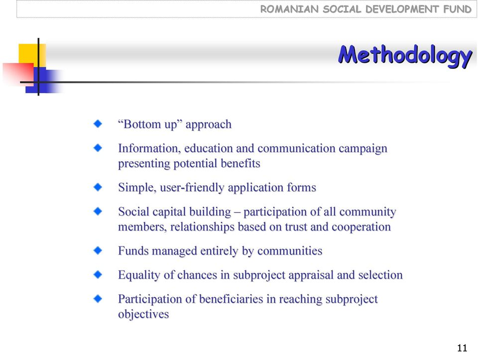 members, relationships based on trust and cooperation Funds managed entirely by communities Equality of