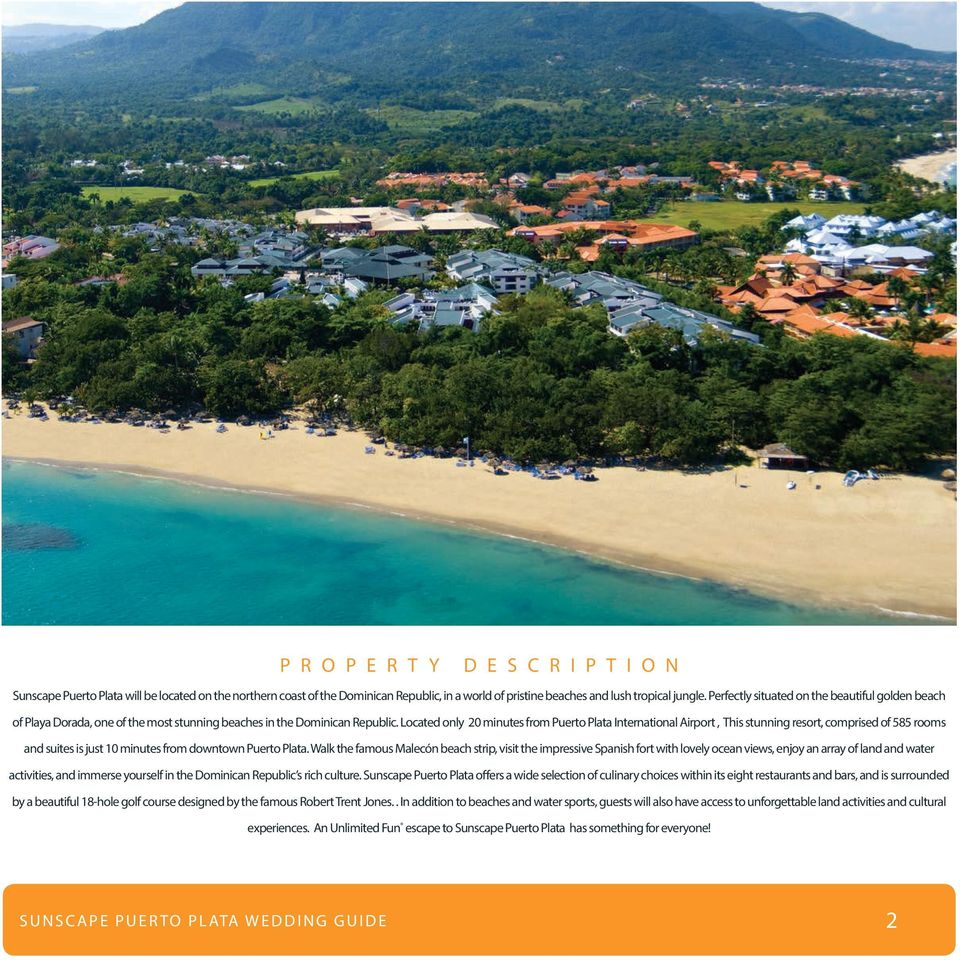 Located only 20 minutes from Puerto Plata International Airport, This stunning resort, comprised of 585 rooms and suites is just 10 minutes from downtown Puerto Plata.
