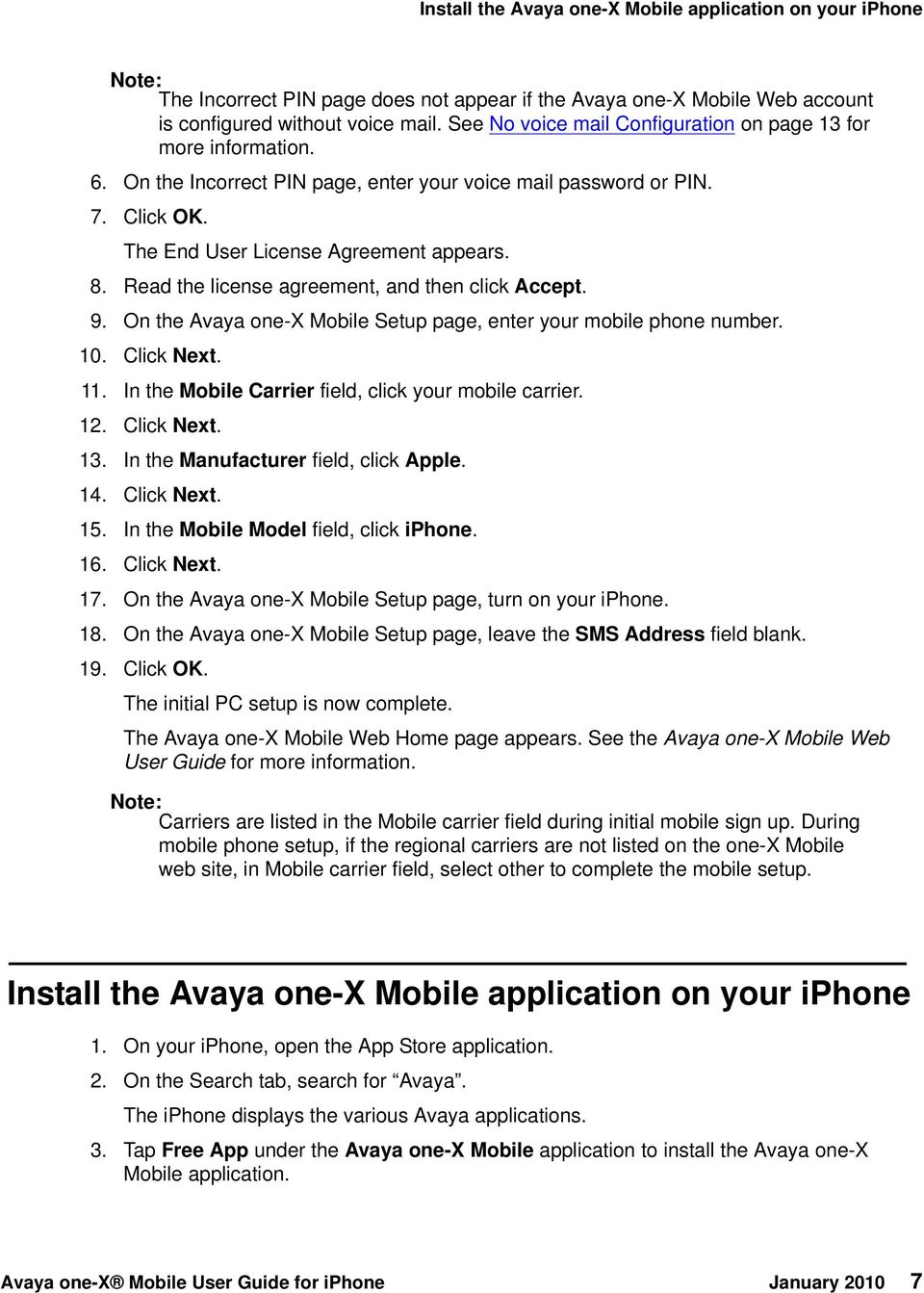 Read the license agreement, and then click Accept. 9. On the Avaya one-x Mobile Setup page, enter your mobile phone number. 10. Click Next. 11. In the Mobile Carrier field, click your mobile carrier.