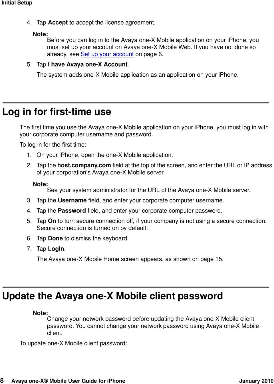 Log in for first-time use The first time you use the Avaya one-x Mobile application on your iphone, you must log in with your corporate computer username and password. To log in for the first time: 1.