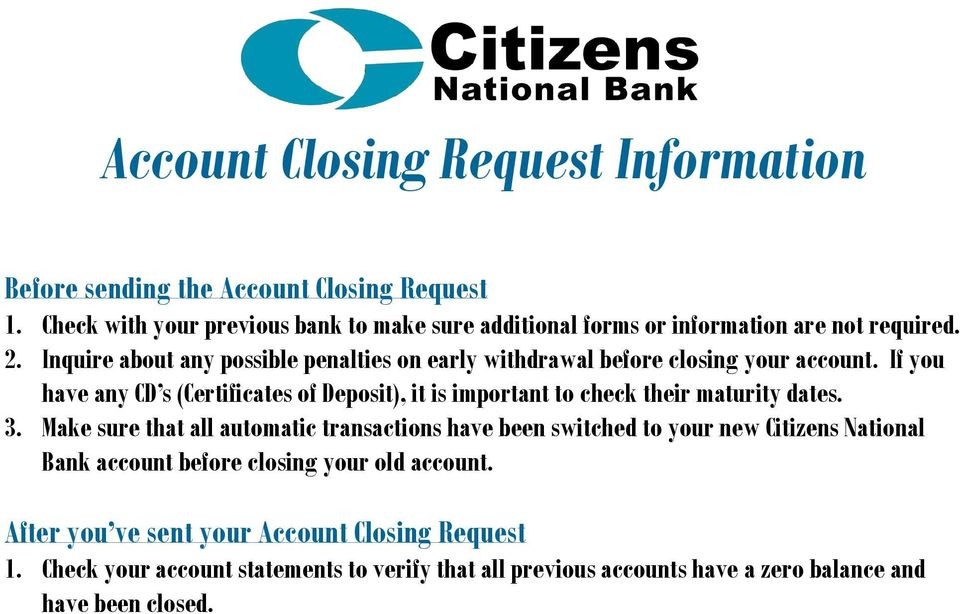 Inquire about any possible penalties on early withdrawal before closing your account.
