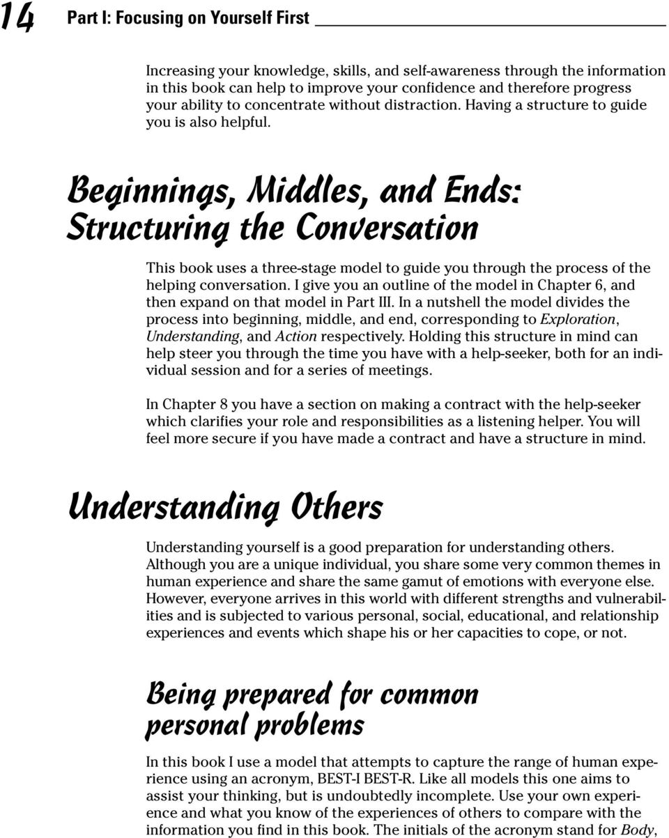 Beginnings, Middles, and Ends: Structuring the Conversation This book uses a three-stage model to guide you through the process of the helping conversation.