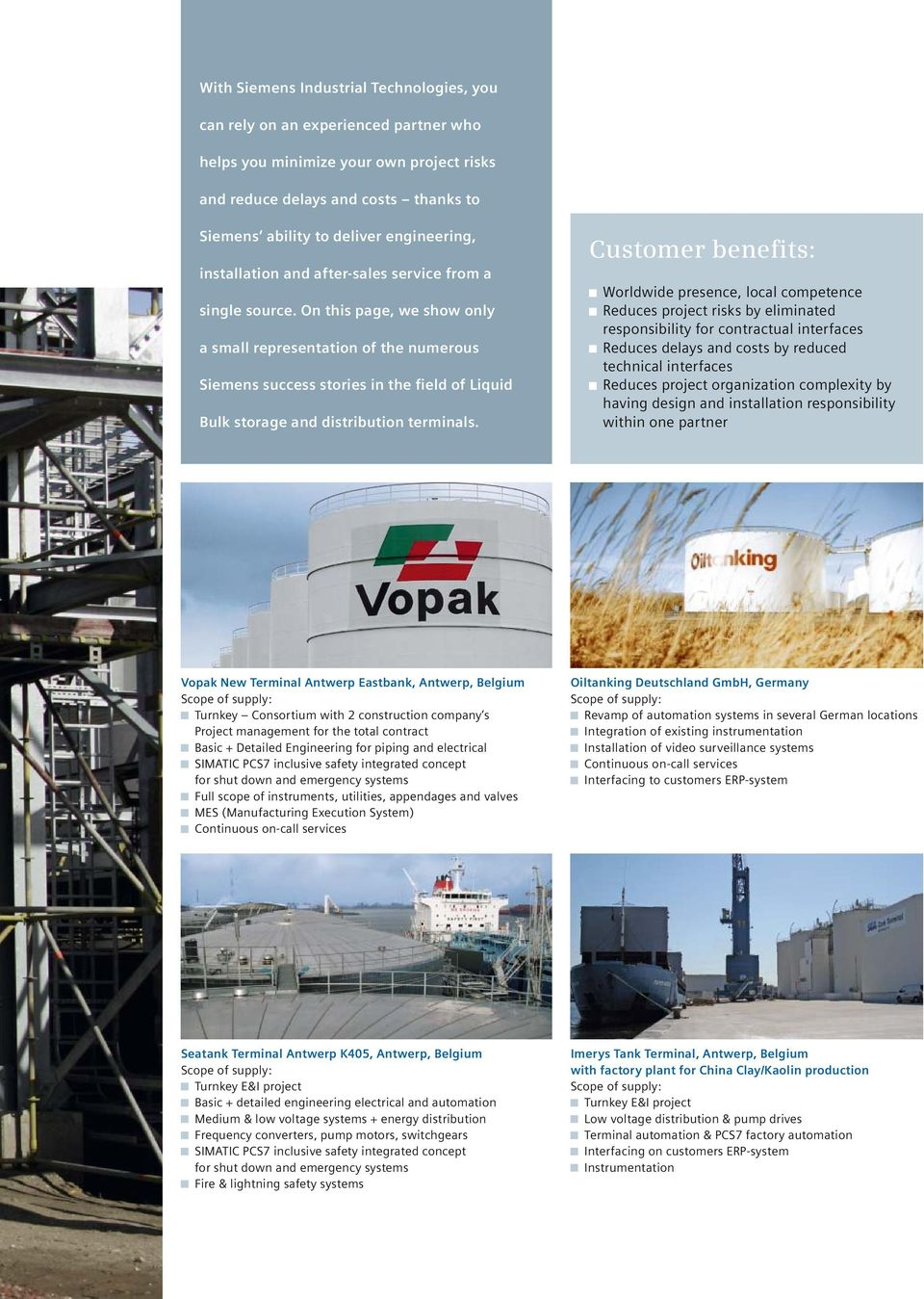 On this page, we show only a small representation of the numerous Siemens success stories in the field of Liquid Bulk storage and distribution terminals.