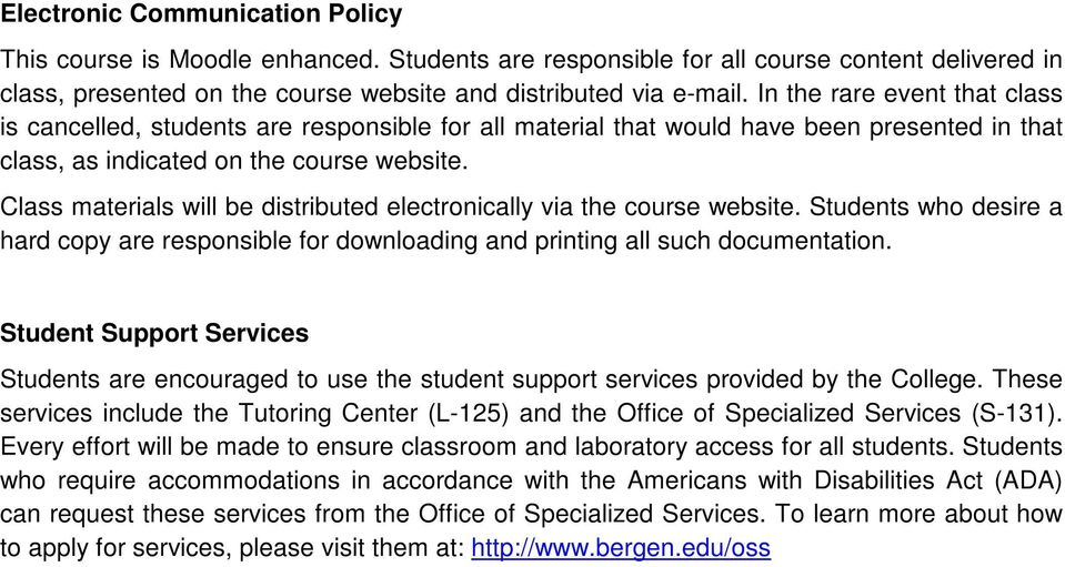 Class materials will be distributed electronically via the course website. Students who desire a hard copy are responsible for downloading and printing all such documentation.