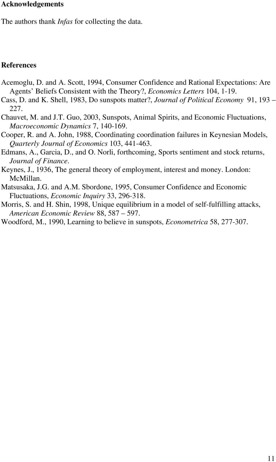 , Journal of Political Economy 91, 193 227. Chauvet, M. and J.T. Guo, 2003, Sunspots, Animal Spirits, and Economic Fluctuations, Macroeconomic Dynamics 7, 140-169. Cooper, R. and A.