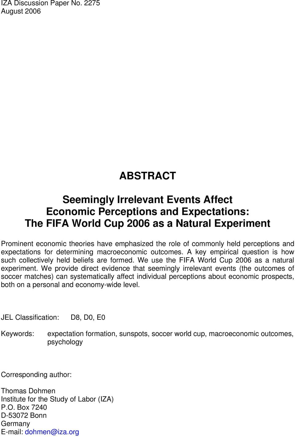 role of commonly held perceptions and expectations for determining macroeconomic outcomes. A key empirical question is how such collectively held beliefs are formed.