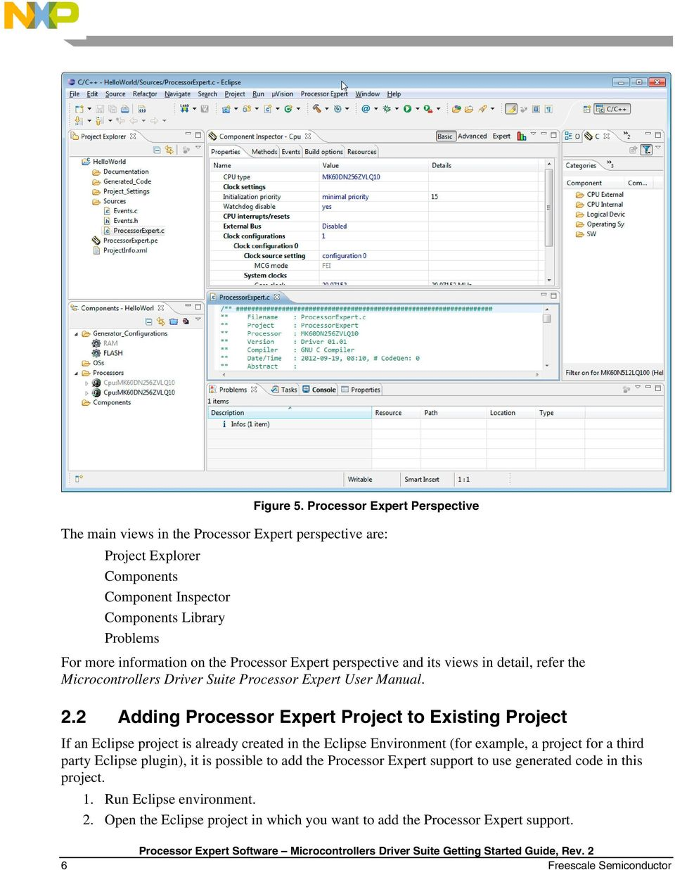 on the Processor Expert perspective and its views in detail, refer the Microcontrollers Driver Suite Processor Expert User Manual. 2.