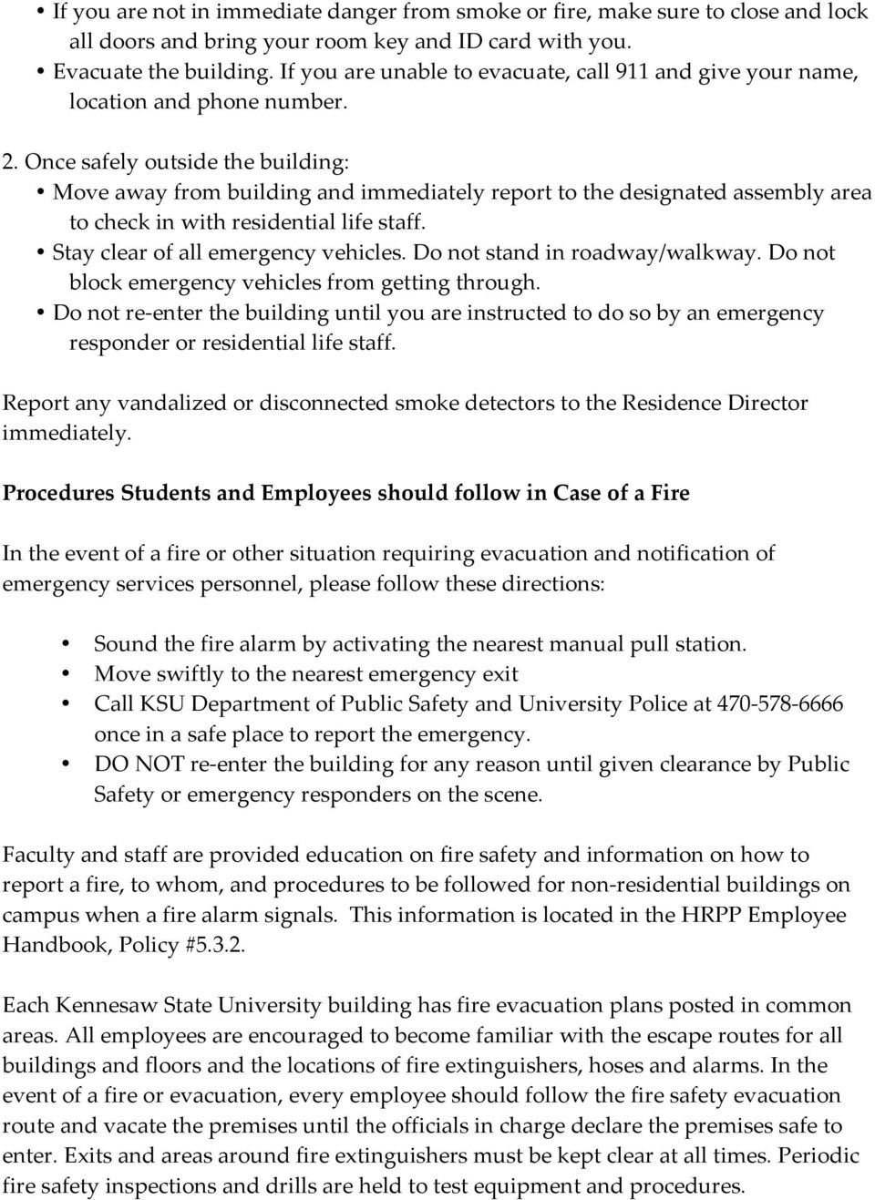 Once safely outside the building: Move away from building and immediately report to the designated assembly area to check in with residential life staff. Stay clear of all emergency vehicles.