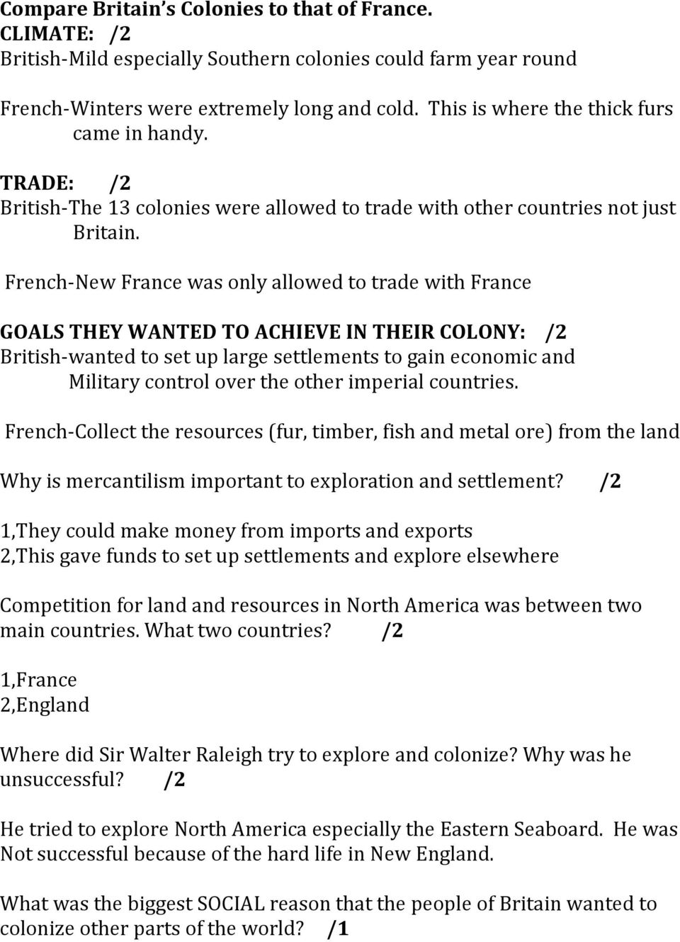 French- New France was only allowed to trade with France GOALS THEY WANTED TO ACHIEVE IN THEIR COLONY: /2 British- wanted to set up large settlements to gain economic and Military control over the