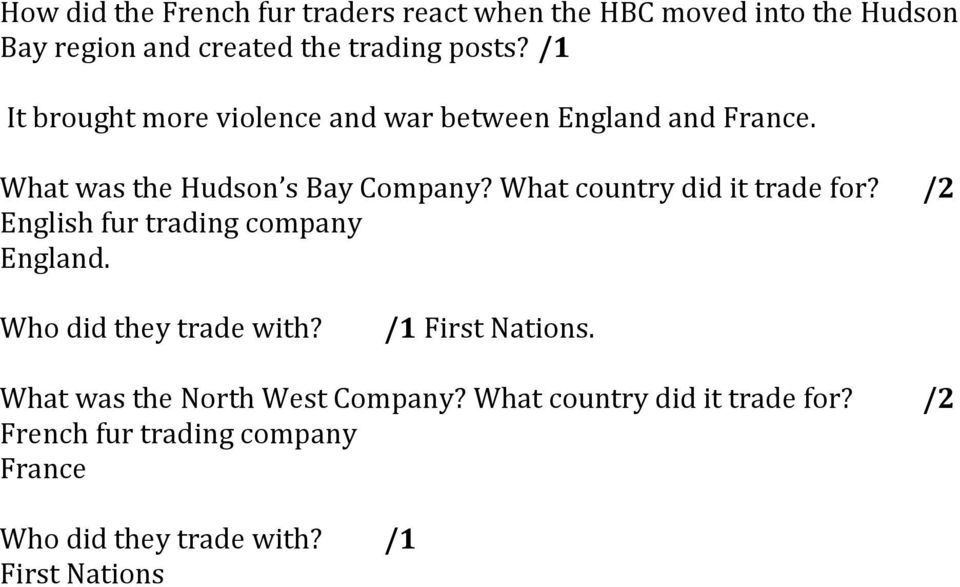 What country did it trade for? English fur trading company England. /2 Who did they trade with? /1 First Nations.