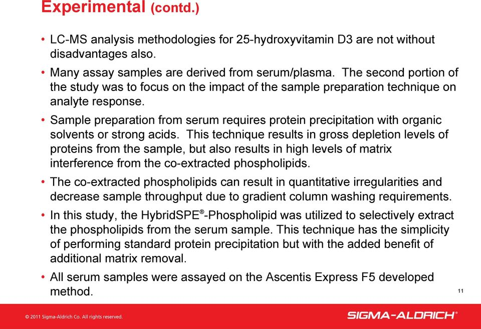 Sample preparation from serum requires protein precipitation with organic solvents or strong acids.