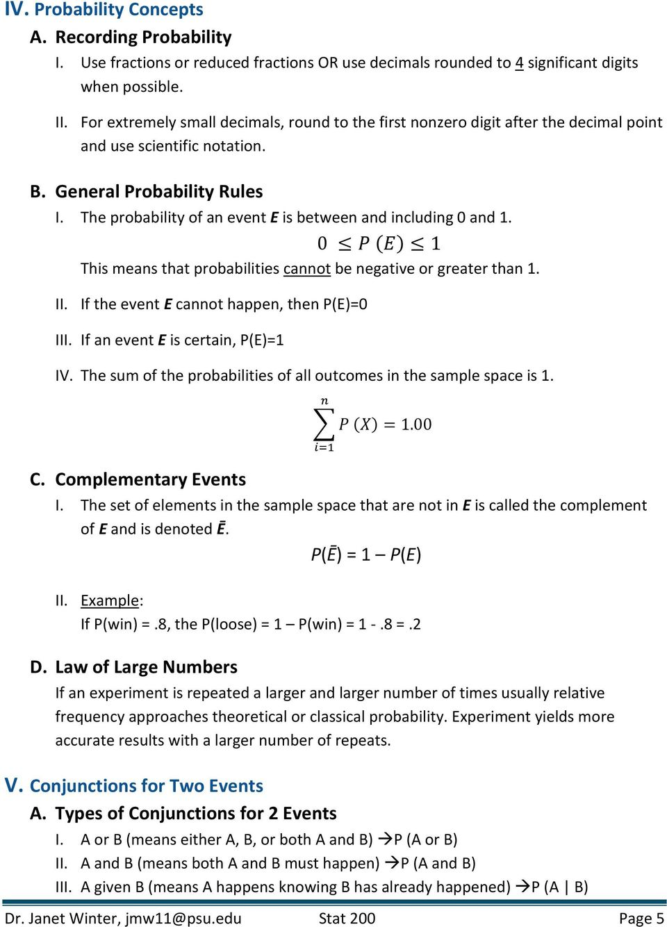The probability of an event E is between and including 0 and 1. 0 P (E) 1 This means that probabilities cannot be negative or greater than 1. II. If the event E cannot happen, then P(E)=0 III.