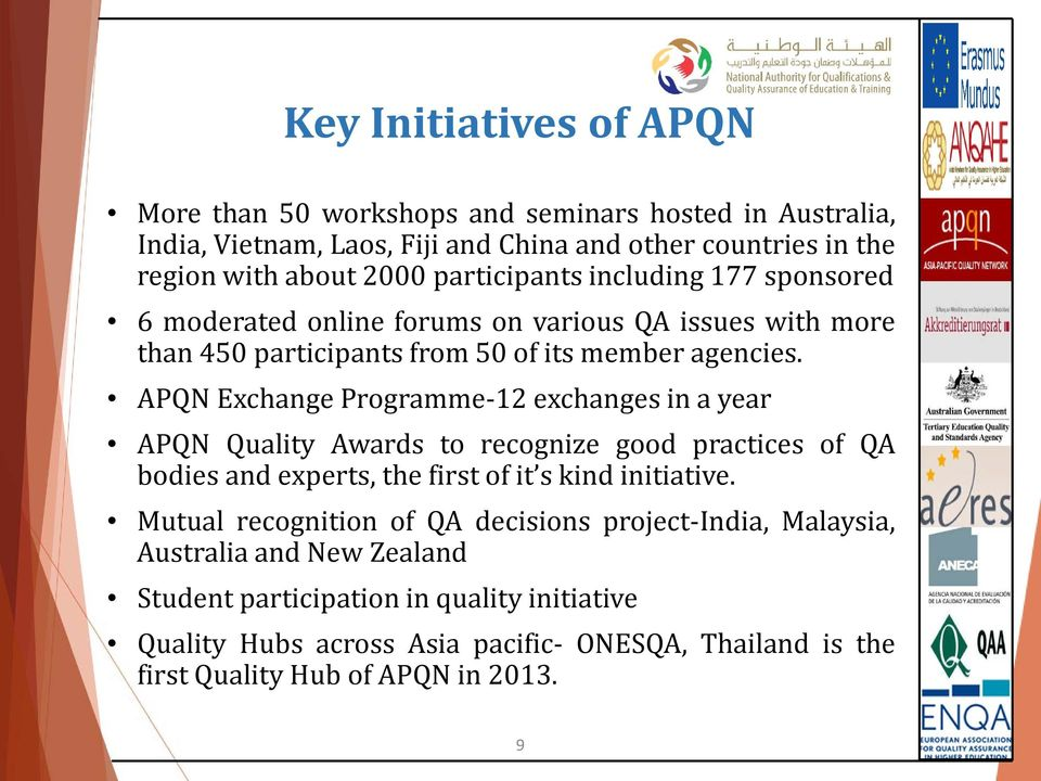 APQN Exchange Programme-12 exchanges in a year APQN Quality Awards to recognize good practices of QA bodies and experts, the first of it s kind initiative.