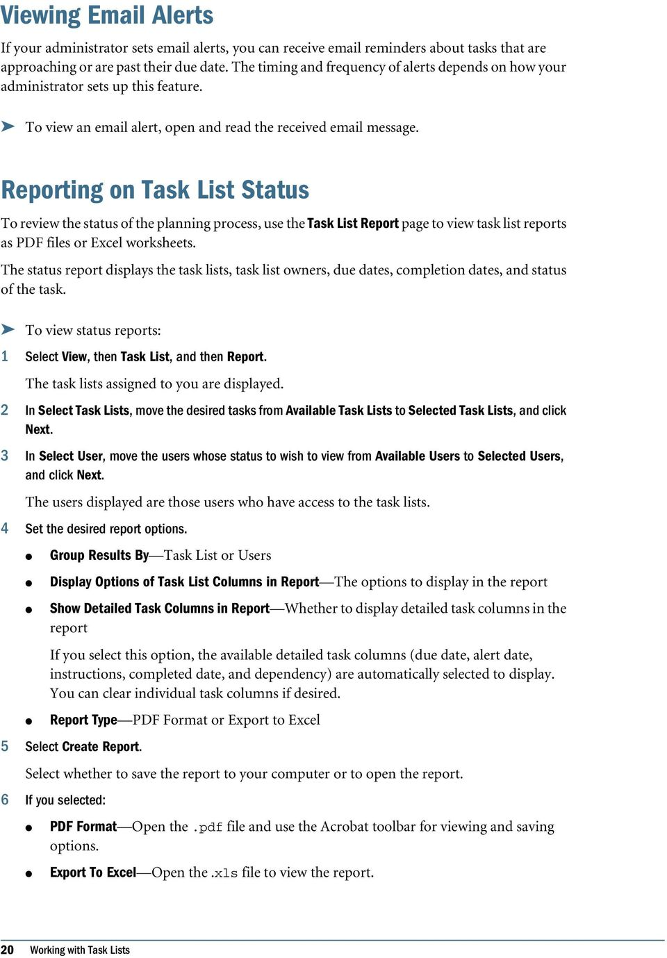 Reporting on Task List Status To review the status of the panning process, use the Task List Report page to view task ist reports as PDF fies or Exce worksheets.
