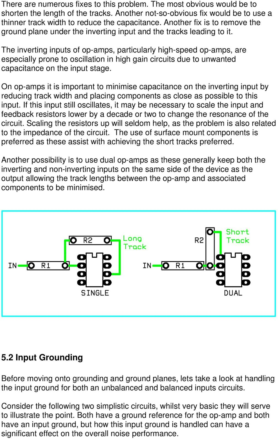 The inverting inputs of op-amps, particularly high-speed op-amps, are especially prone to oscillation in high gain circuits due to unwanted capacitance on the input stage.