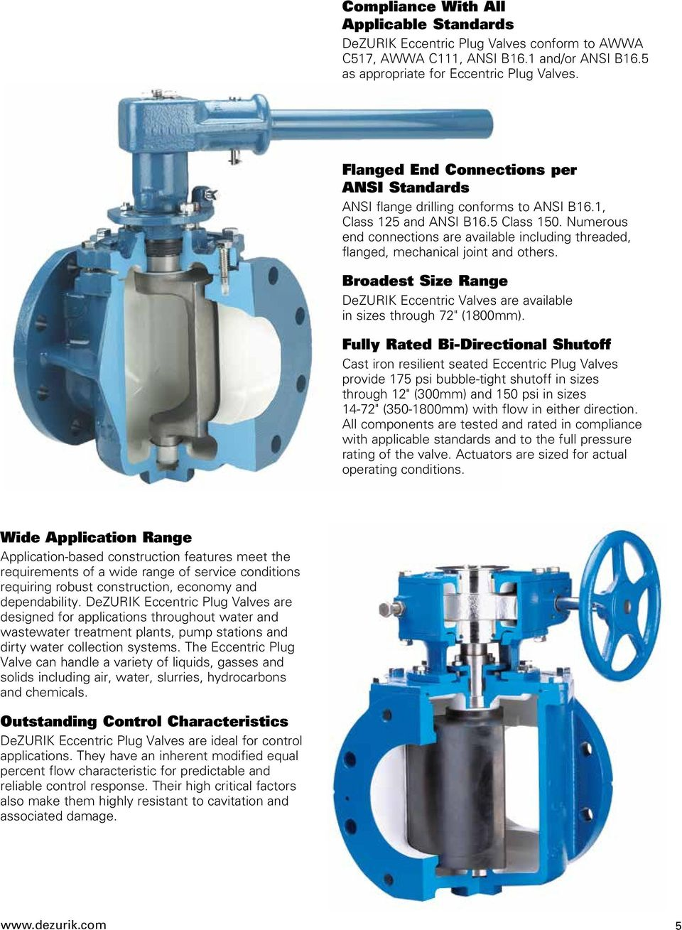"Numerous end connections are available including threaded, flanged, mechanical joint and others. Broadest Size Range DeZURIK Eccentric Valves are available in sizes through 72"" (1800mm)."