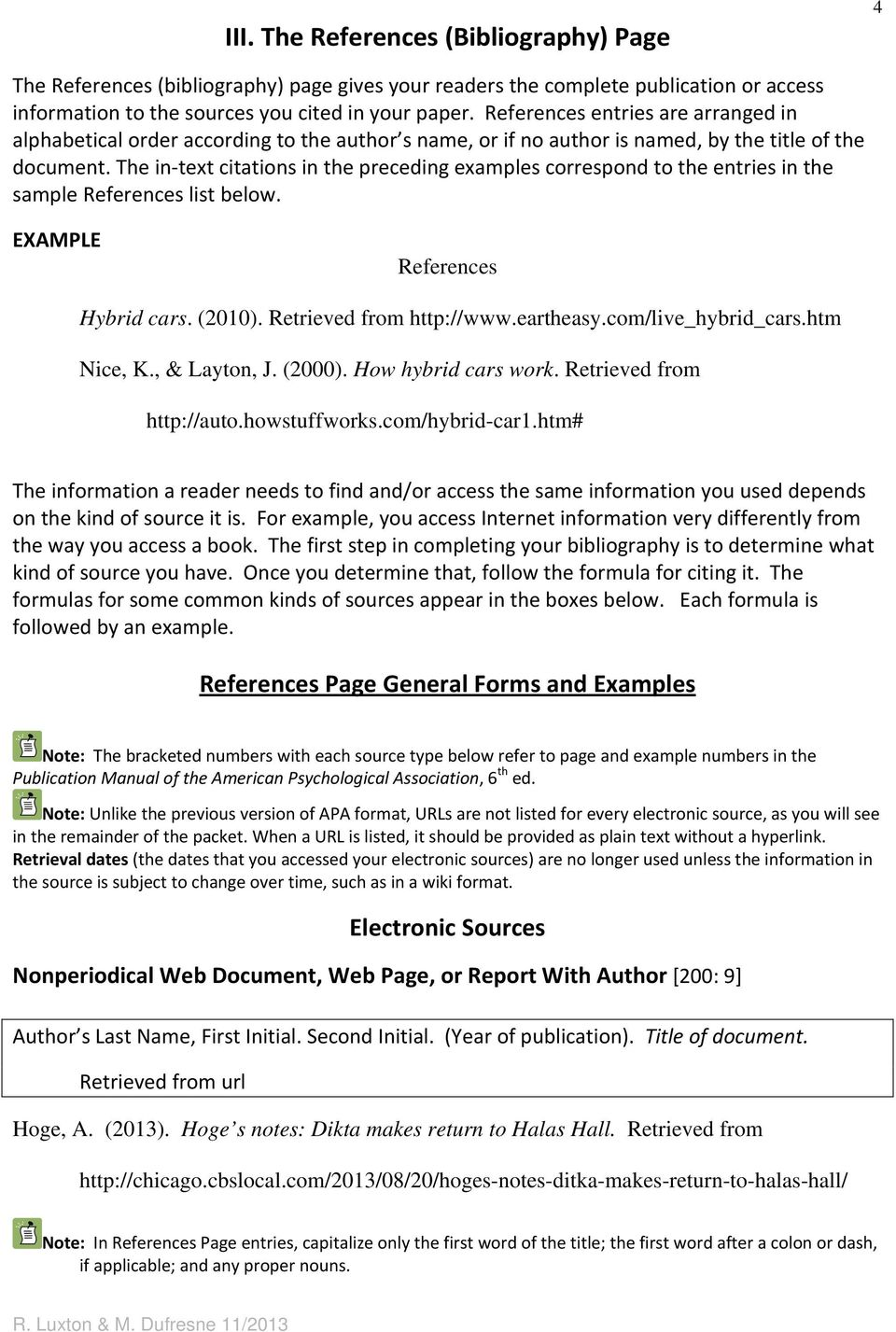 The in text citations in the preceding examples correspond to the entries in the sample References list below. EXAMPLE References Hybrid cars. (2010). Retrieved from http://www.eartheasy.