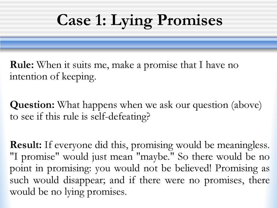 "Result: If everyone did this, promising would be meaningless. ""I promise"" would just mean ""maybe."
