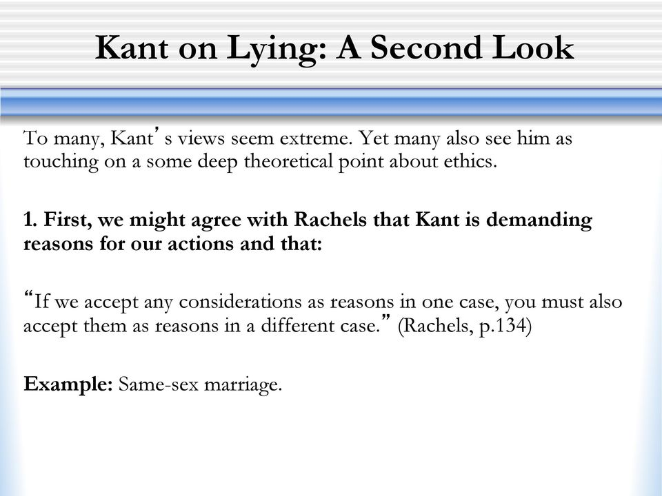 First, we might agree with Rachels that Kant is demanding reasons for our actions and that: If we