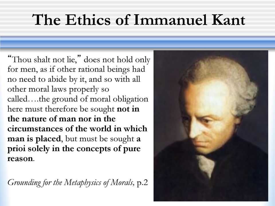 the ground of moral obligation here must therefore be sought not in the nature of man nor in the circumstances