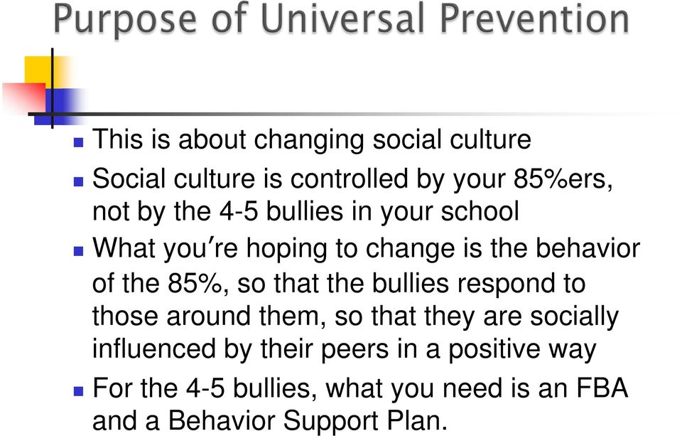 that the bullies respond to those around them, so that they are socially influenced by their