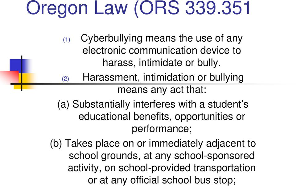 (2) Harassment, intimidation or bullying means any act that: (a) Substantially interferes with a student s
