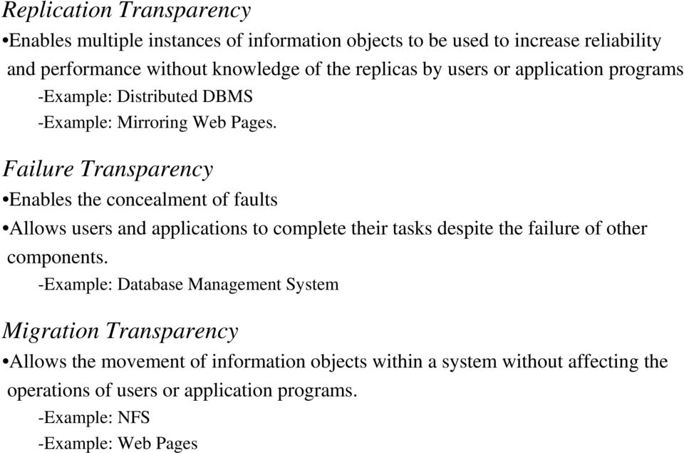 Failure Transparency Enables the concealment of faults Allows users and applications to complete their tasks despite the failure of other components.