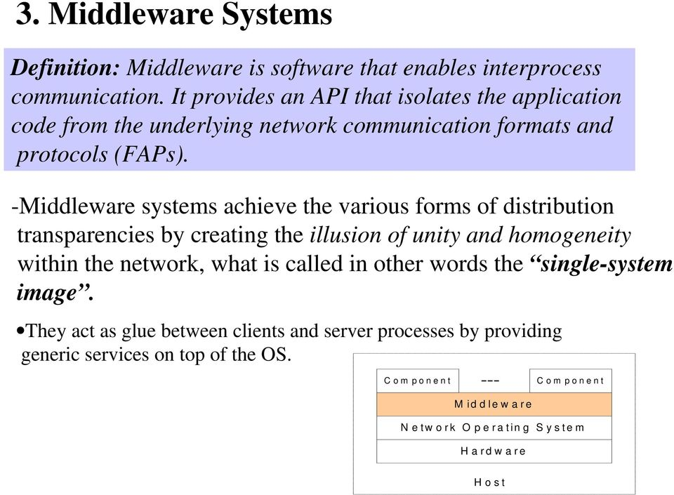 -Middleware systems achieve the various forms of distribution transparencies by creating the illusion of unity and homogeneity within the network,