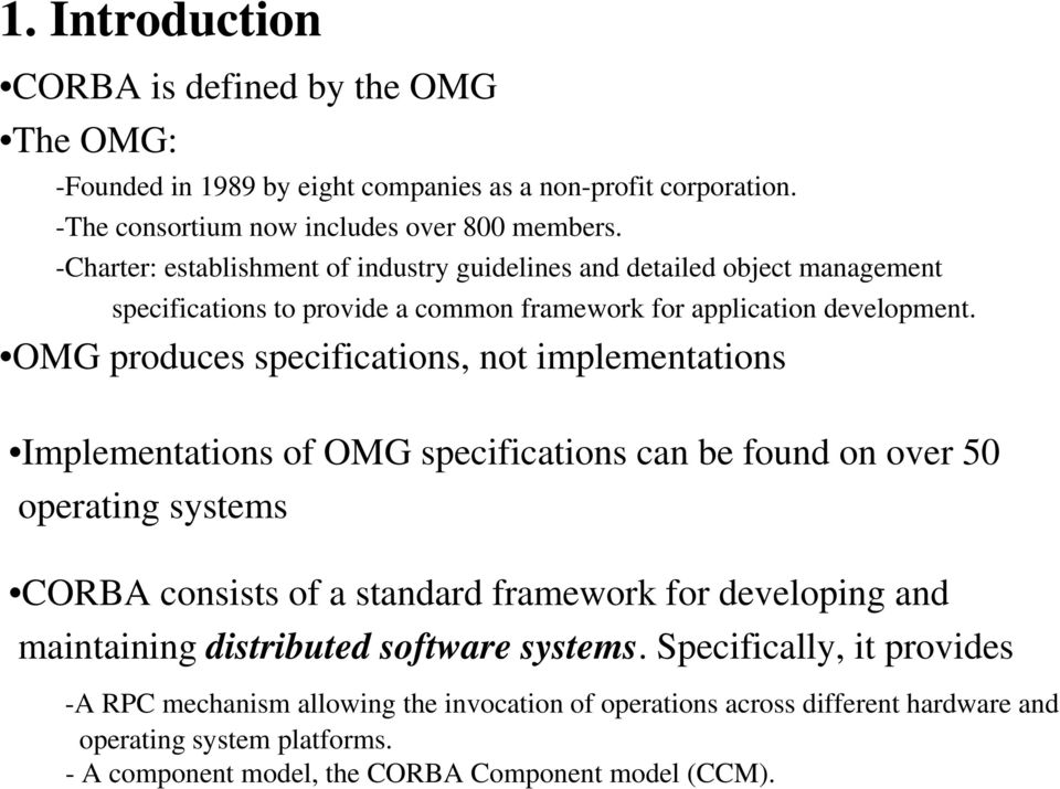 OMG produces specifications, not implementations Implementations of OMG specifications can be found on over 50 operating systems CORBA consists of a standard framework for developing