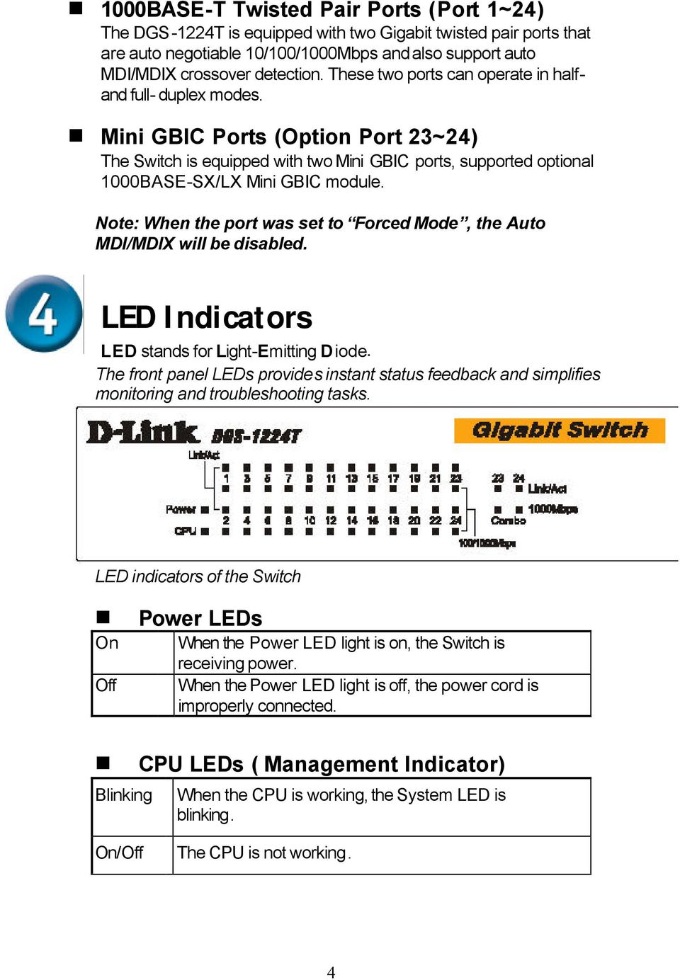 Note: When the port was set to Forced Mode, the Auto MDI/MDIX will be disabled. LED Indicators LED stands for Light-Emitting Diode.