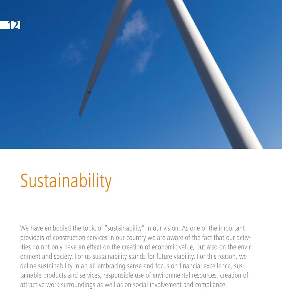 creation of economic value, but also on the environment and society. For us sustainability stands for future viability.