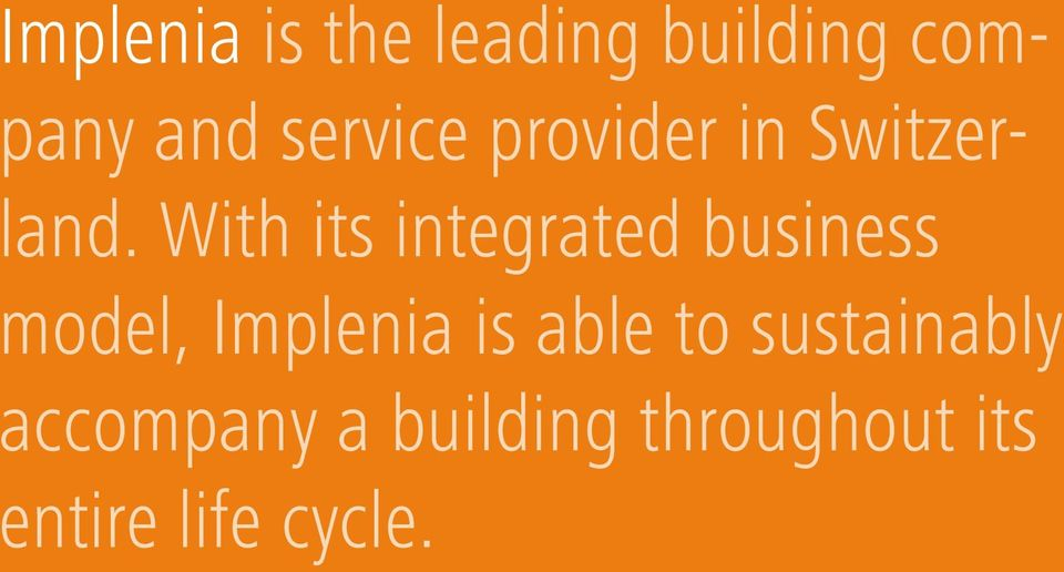 With its integrated business model, Implenia is