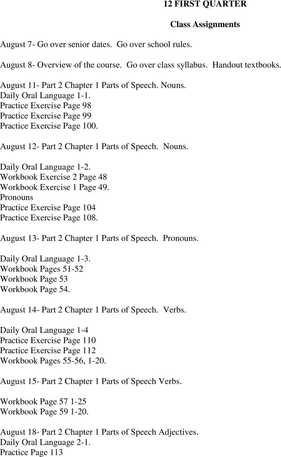 August 12- Part 2 Chapter 1 Parts of Speech. Nouns. Daily Oral Language 1-2. Workbook Exercise 2 Page 48 Workbook Exercise 1 Page 49. Pronouns Practice Exercise Page 104 Practice Exercise Page 108.