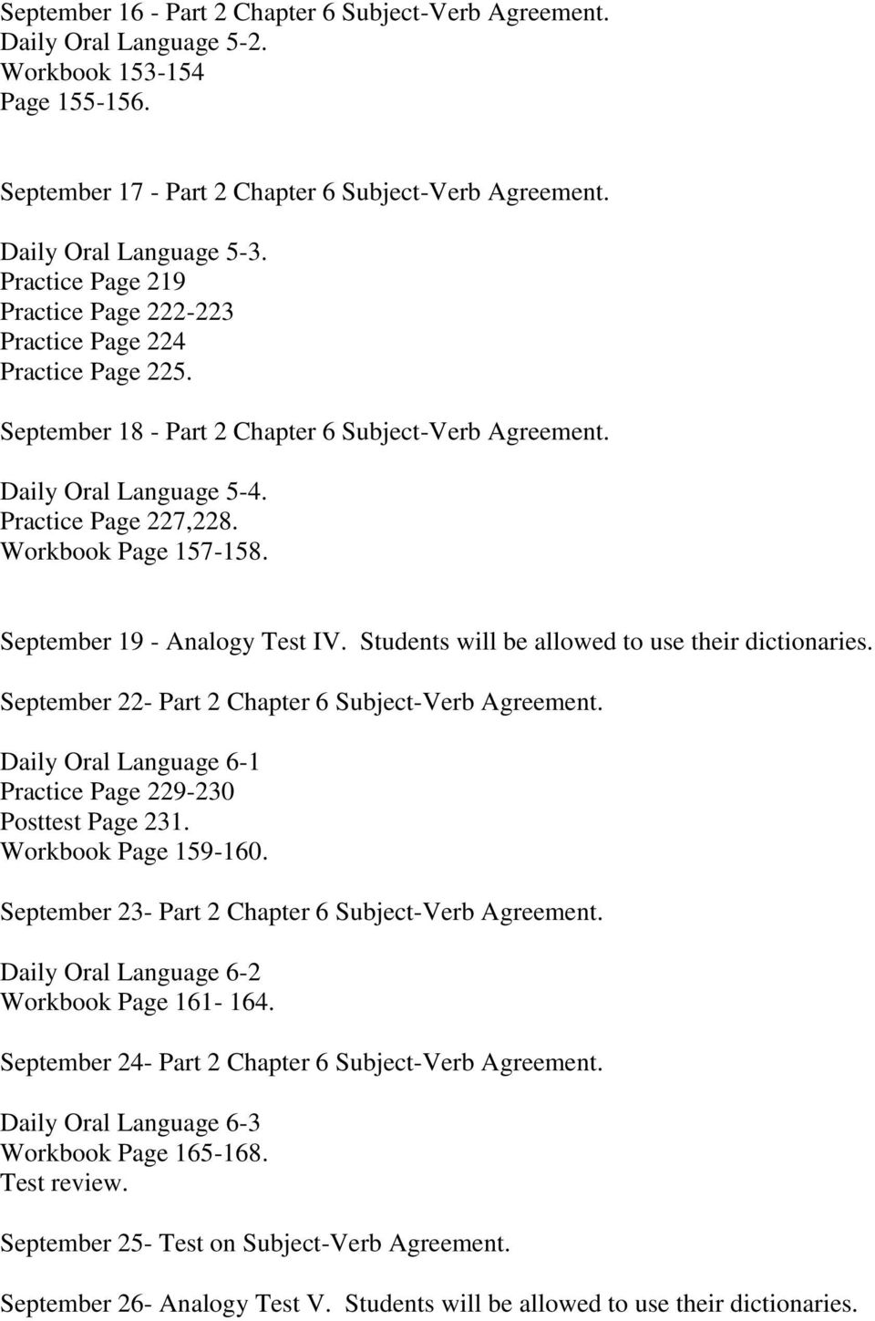 Workbook Page 157-158. September 19 - Analogy Test IV. Students will be allowed to use their dictionaries. September 22- Part 2 Chapter 6 Subject-Verb Agreement.
