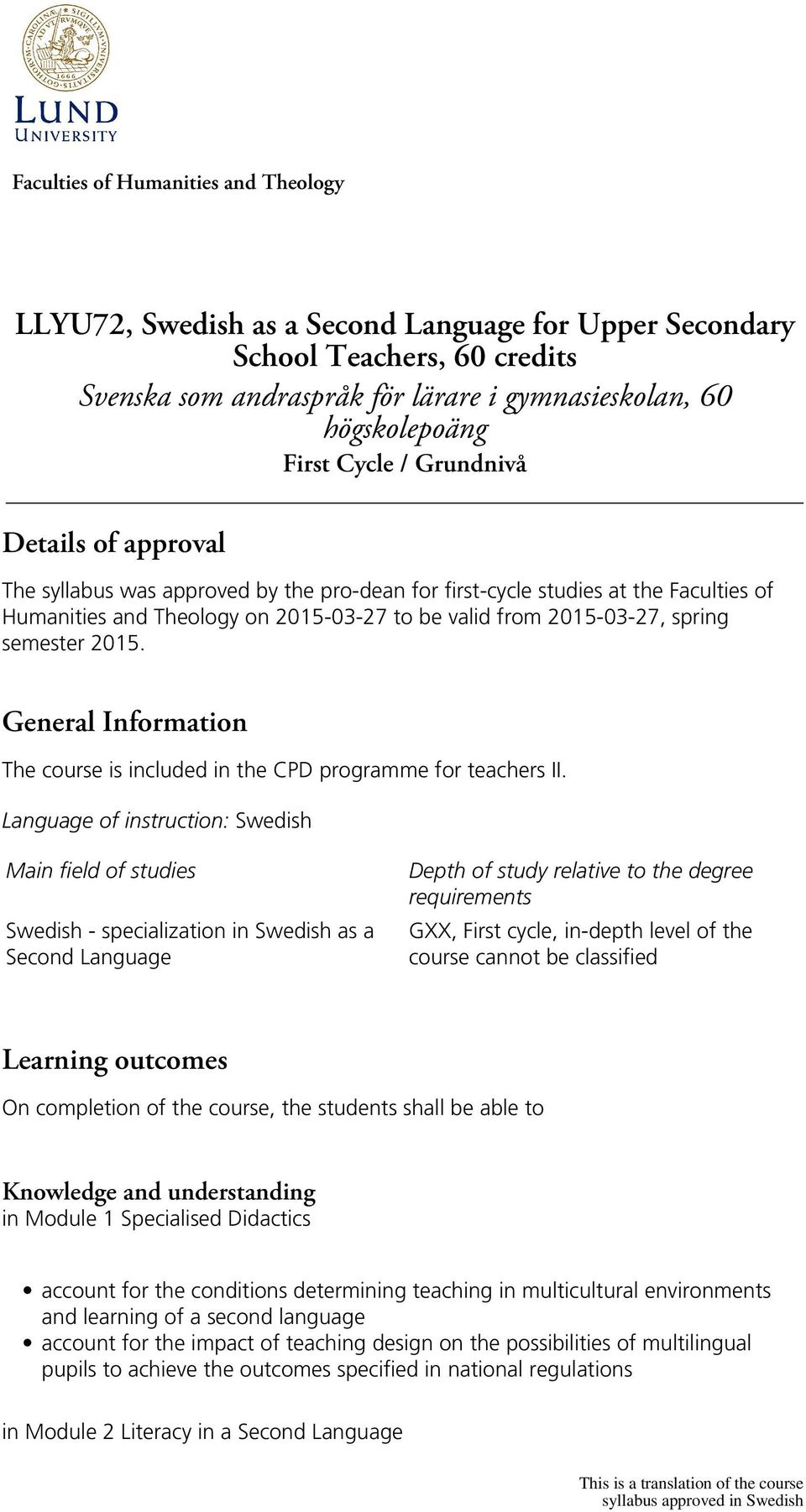 semester 2015. General Information The course is included in the CPD programme for teachers II.