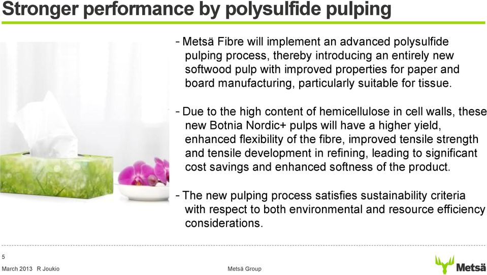Due to the high content of hemicellulose in cell walls, these new Botnia Nordic+ pulps will have a higher yield, enhanced flexibility of the fibre, improved tensile