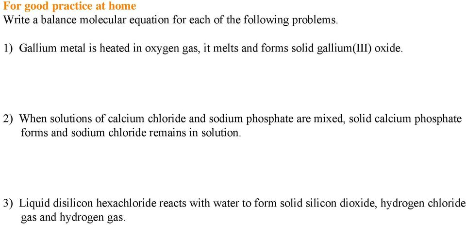 2) When solutions of calcium chloride and sodium phosphate are mixed, solid calcium phosphate forms and sodium