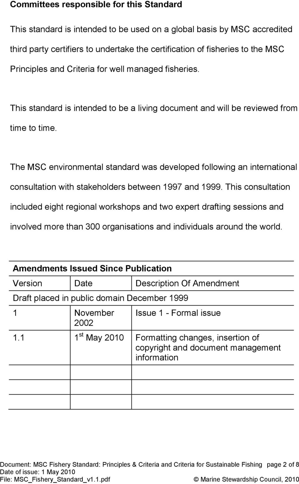 The MSC environmental standard was developed following an international consultation with stakeholders between 1997 and 1999.