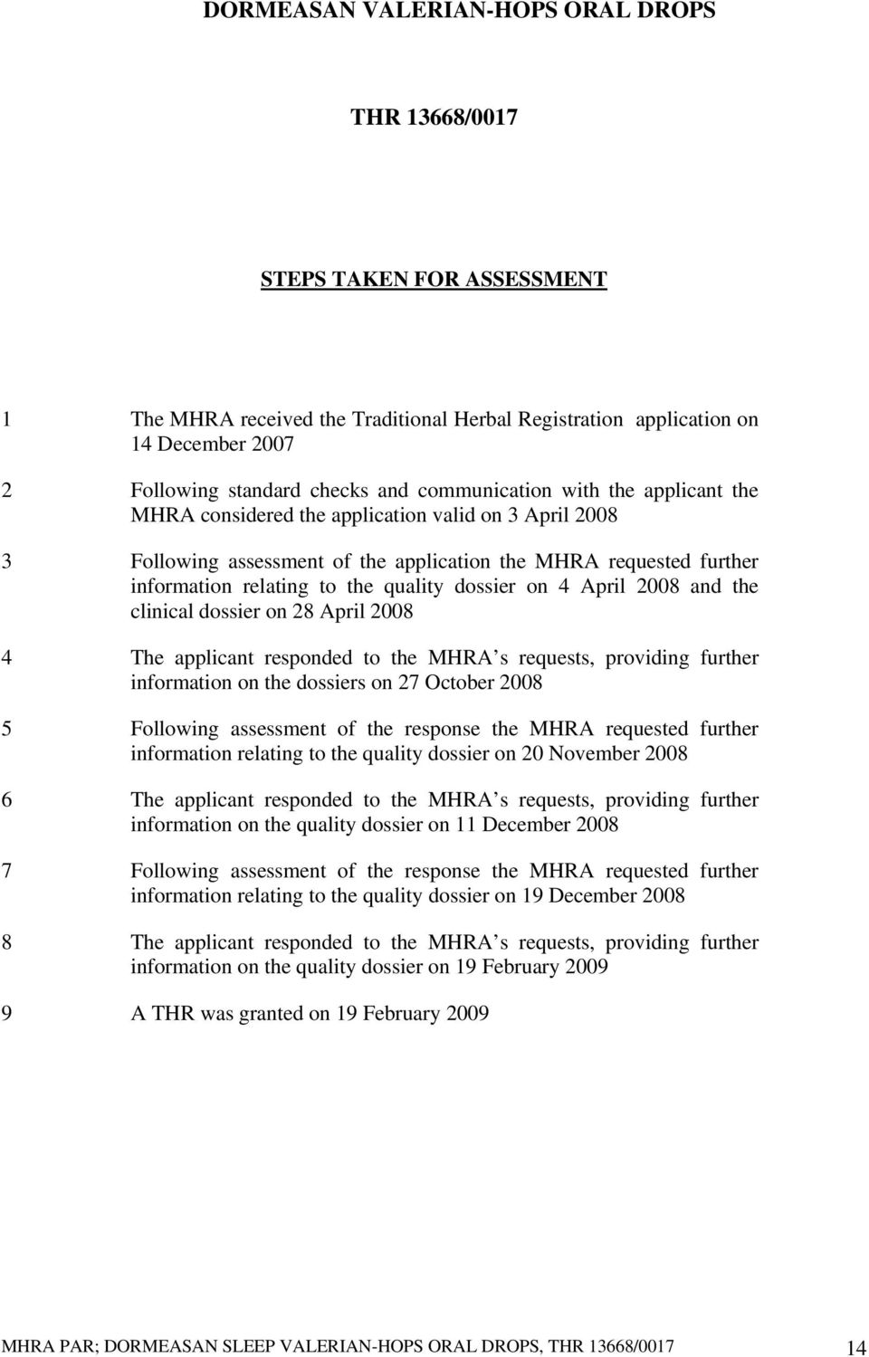 dossier on 4 April 2008 and the clinical dossier on 28 April 2008 4 The applicant responded to the MHRA s requests, providing further information on the dossiers on 27 October 2008 5 Following