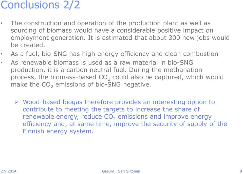 As a fuel, bio-sng has high energy efficiency and clean combustion As renewable biomass is used as a raw material in bio-sng production, it is a carbon neutral fuel.