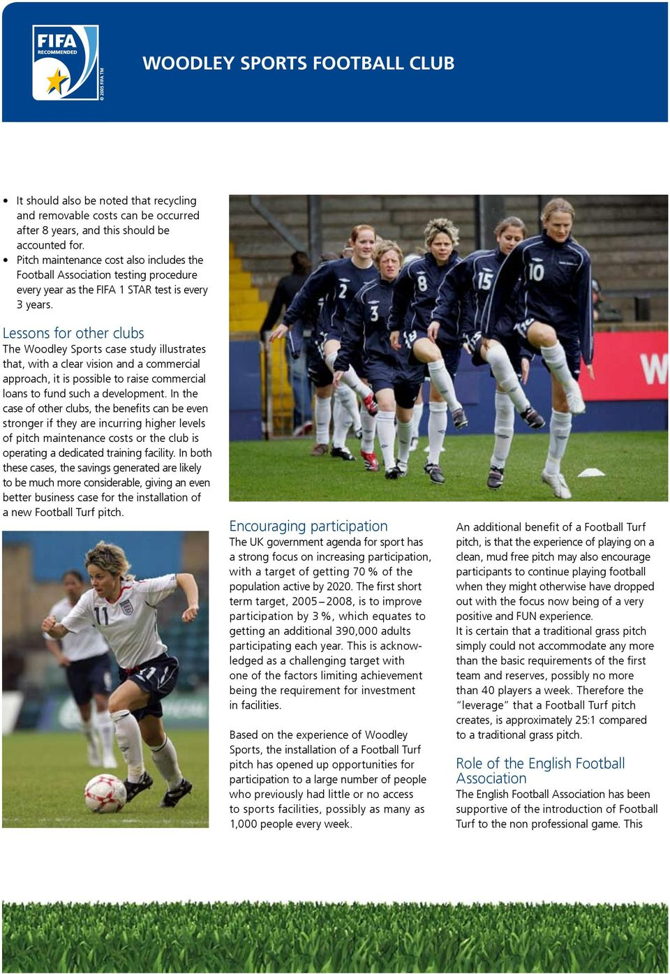 Lessons for other clubs The Woodley Sports case study illustrates that, with a clear vision and a commercial approach, it is possible to raise commercial loans to fund such a development.