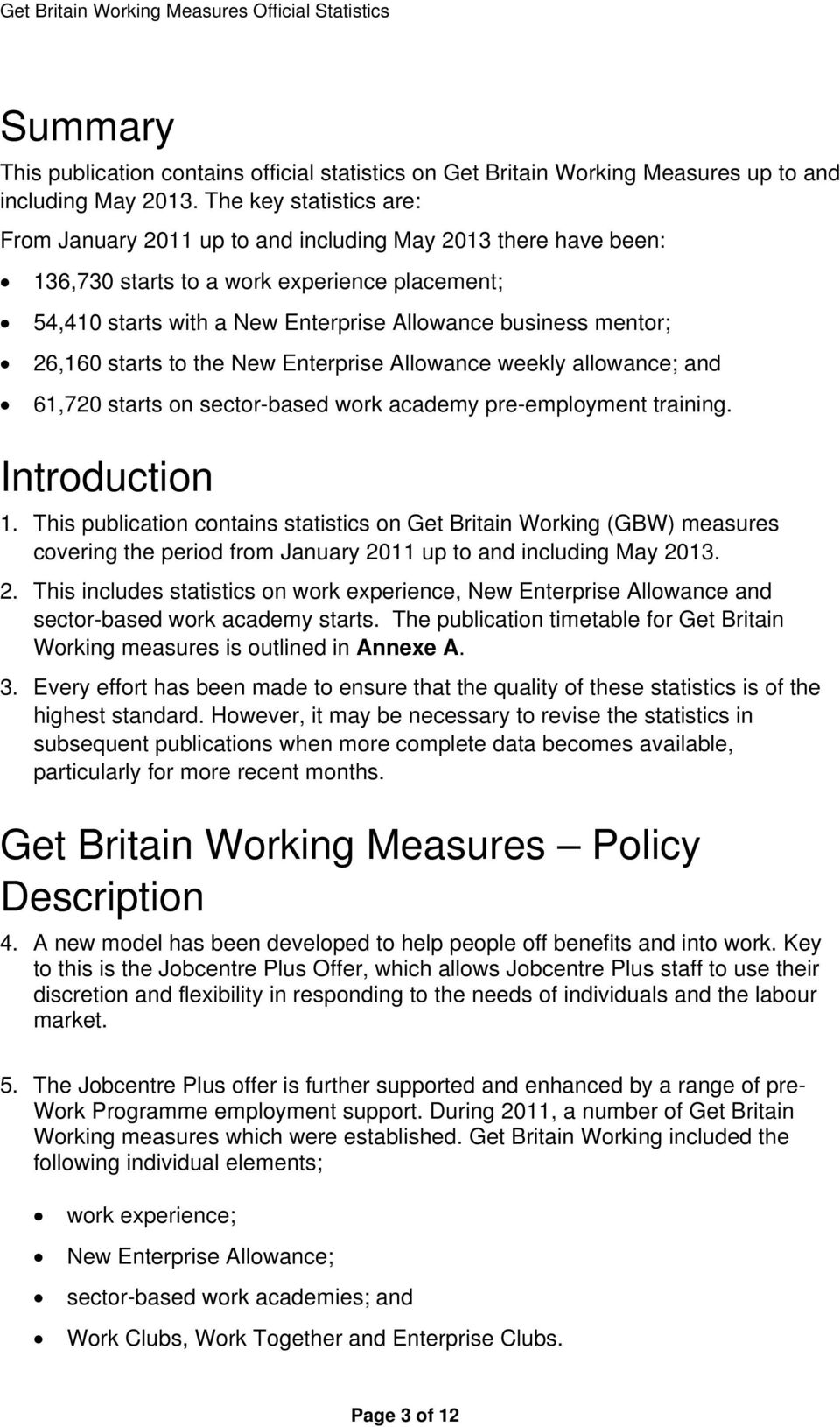 26,160 starts to the New Enterprise Allowance weekly allowance; and 61,720 starts on sector-based work academy pre-employment training. Introduction 1.